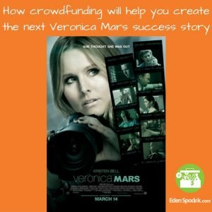 How crowdfunding can help you create the next Veronica Mars success story