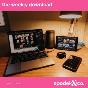 The Weekly Download – April 17, 2020