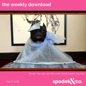 The Weekly Download – May 8, 2020